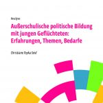 """Analyse: """"Außerschulische politische Bildung mit jungen Geflüchteten: Erfahrungen, Themen, Bedarfe"""" veröffentlicht"""