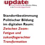 ZWISCHEN ZOOM-FATIGUE UND ZUKUNFTSGERECHTER TRANSFORMATIONSTANDORTBESTIMMUNG POLITISCHER BILDUNG IM DIGITALEN RAUM